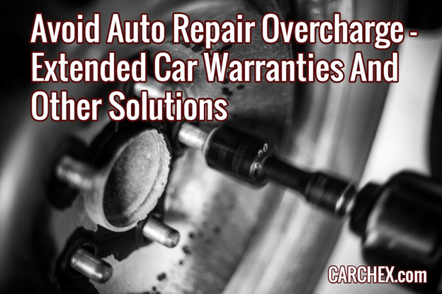 Avoid Auto Repair Overcharge Extended Car Warranties And Other