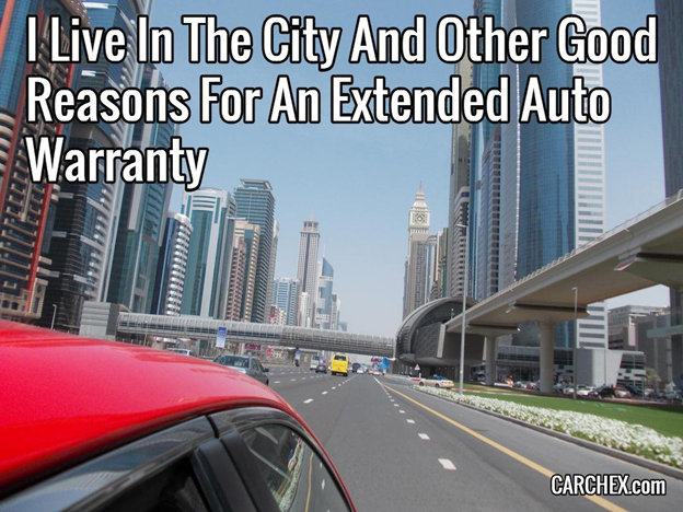 I Live In The City And Other Good Reasons For An Extended Auto Warranty