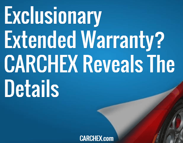 Exclusionary Extended Warranty? CARCHEX Reveals The Details