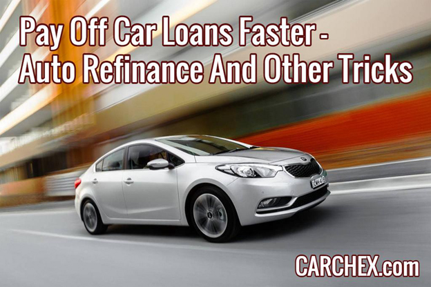 Pay Off Car Loans Faster – Auto Refinance And Other Tricks