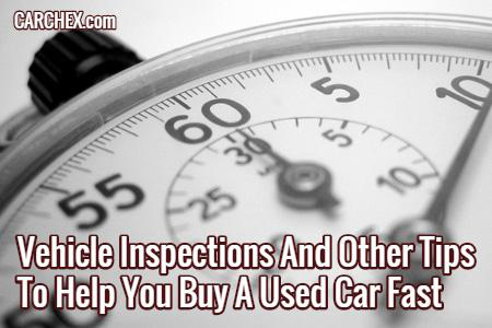 Vehicle Inspections And Other Tips To Help You Buy A Used Car Fast