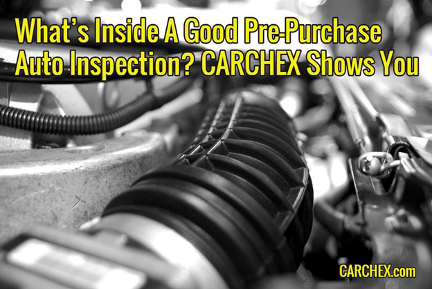 What's Inside A Good Pre-Purchase Auto Inspection? CARCHEX Shows You