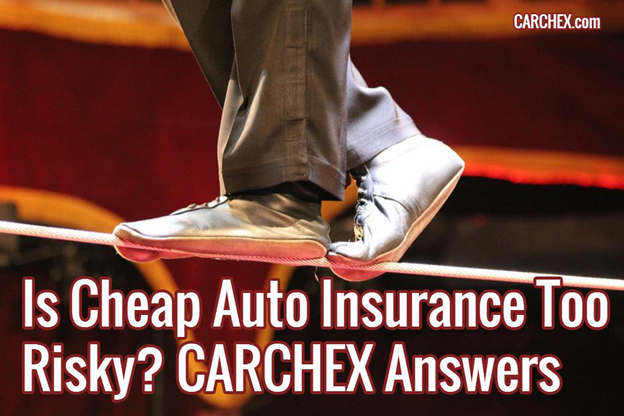 Is Cheap Auto Insurance Too Risky? CARCHEX Answers