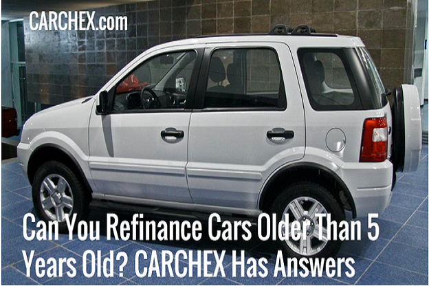 Can You Refinance Cars Older Than 5 Years Old? CARCHEX Has Answers