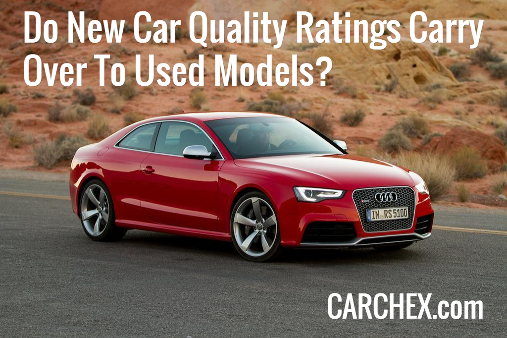 Do New Car Quality Ratings Carry Over To Used Models?