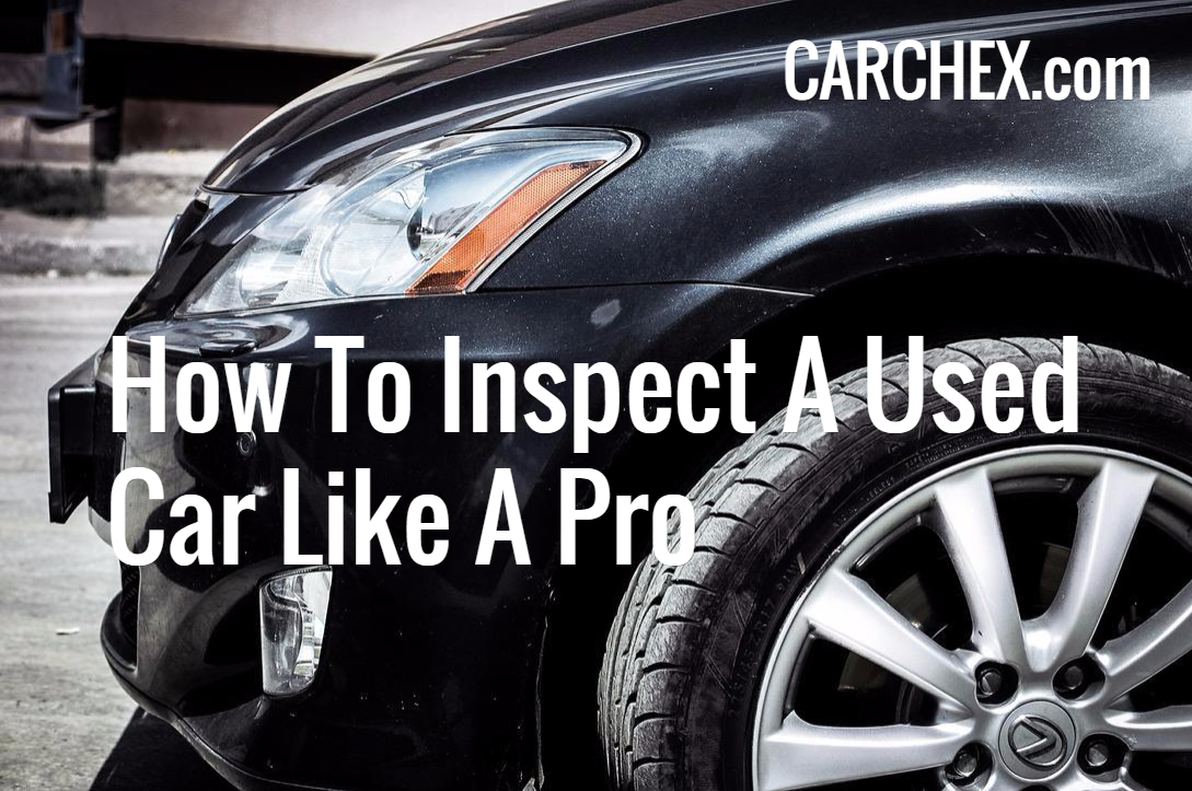 How To Inspect A Used Car Like A Pro