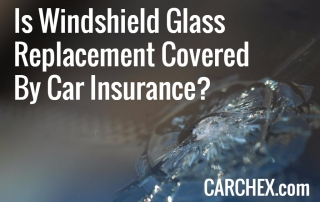Is Windshield Glass Replacement Covered By Car Insurance
