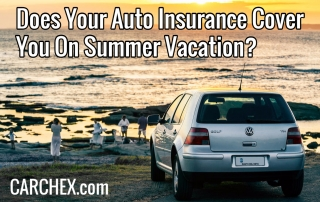 Does Your Auto Insurance Cover You On Summer Vacation?