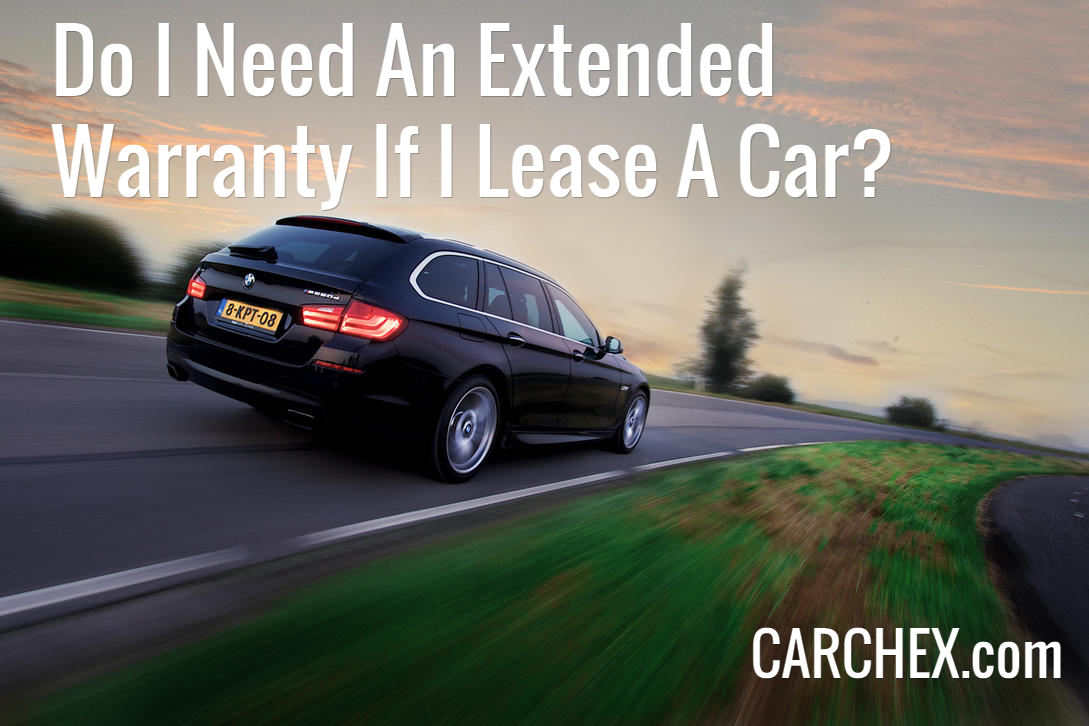 Do I Need An Extended Warranty If I Lease A Car & Do I Need A Warranty If I Lease A Car? markmcfarlin.com