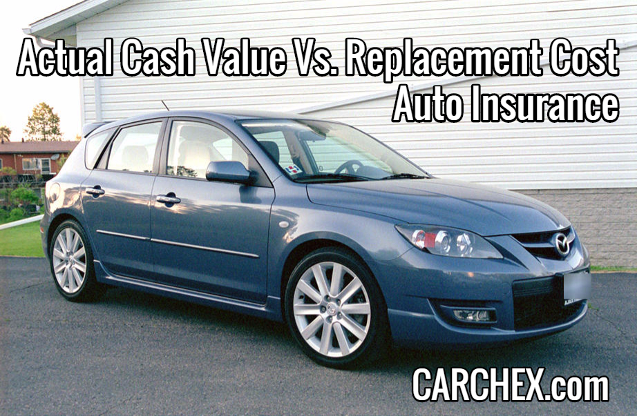 Actual Cash Value Vs. Replacement Cost Auto Insurance