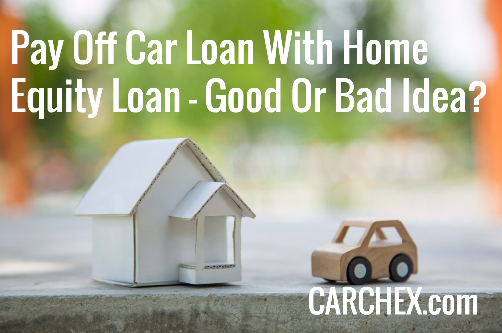 Pay Off Car Loan With Home Equity Loan Carchex