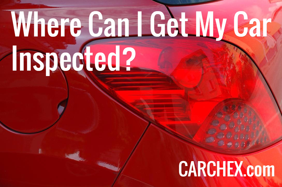 Where Can I Get My Car Inspected?